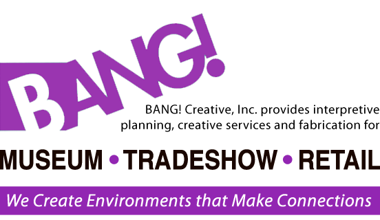 BANG! Creative Inc. provides strategic marketing and creative services for museum, tradeshow, and retail.